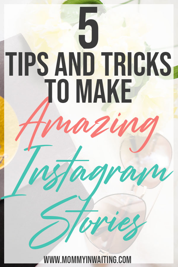 How to make Amazing Instagram Stories | Instagram Story Hacks | Instagram Tips and Tricks | Mommyinwaiting.com